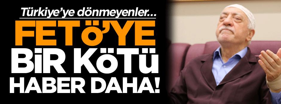 FETÖ'ye bir kötü haber daha! Türkiye'ye dönmeyenler…