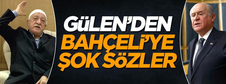 Fetullah Gülen'den Bahçeli'ye şok sözler