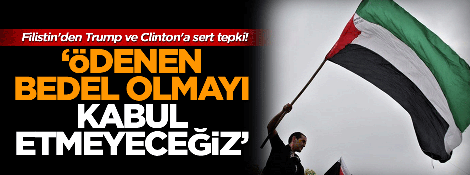 Filistin'den Trump ve Clinton'a sert tepki!