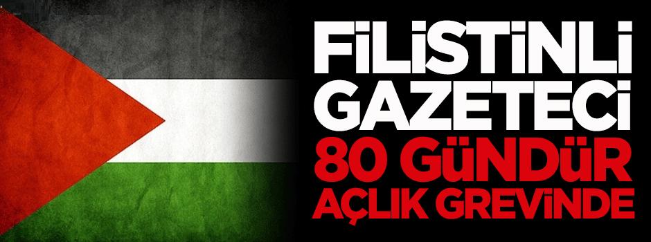 Filistinli gazeteci 80 gündür açlık grevinde