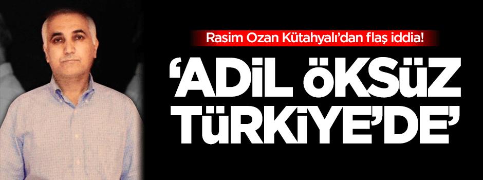 Flaş iddia: Adil Öksüz Türkiye'de