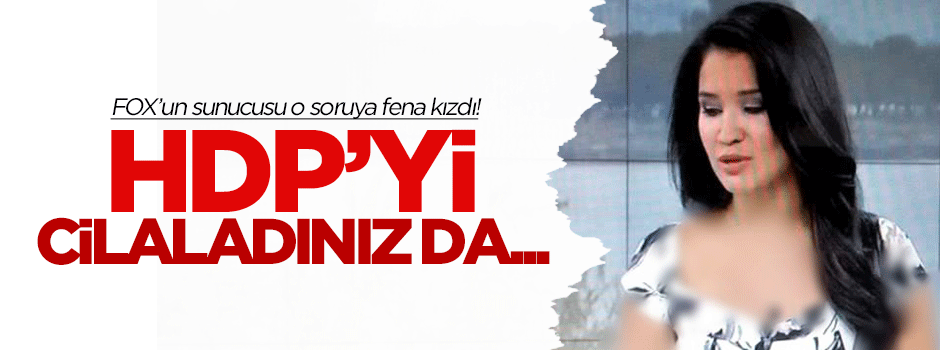 FOX TV sunucusu HDP sorusuna fena kızdı!