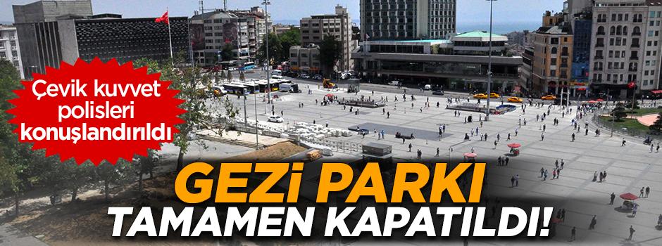 Gezi Parkı tamamen kapatıldı