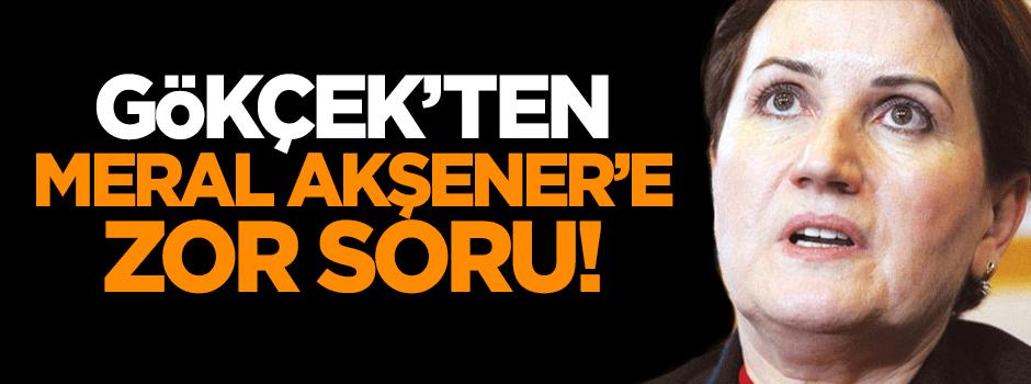Gökçek'ten Meral Akşener'e zor soru!