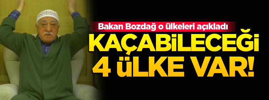 Gülen'in kaçabileceği 4 ülkeyi açıkladı!