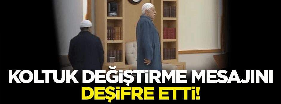 Gülen'in koltuk değiştirme mesajını deşifre etti