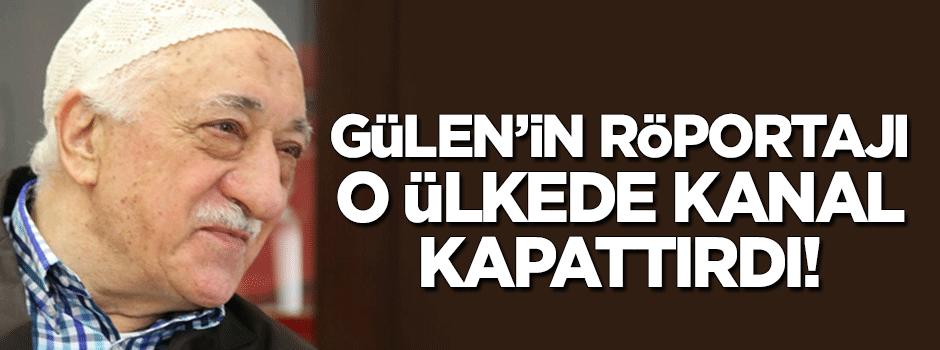 Gülen'in röportajı kanal kapattırdı!