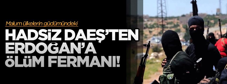Hadsiz DAEŞ'ten Erdoğan'a ölüm fermanı!