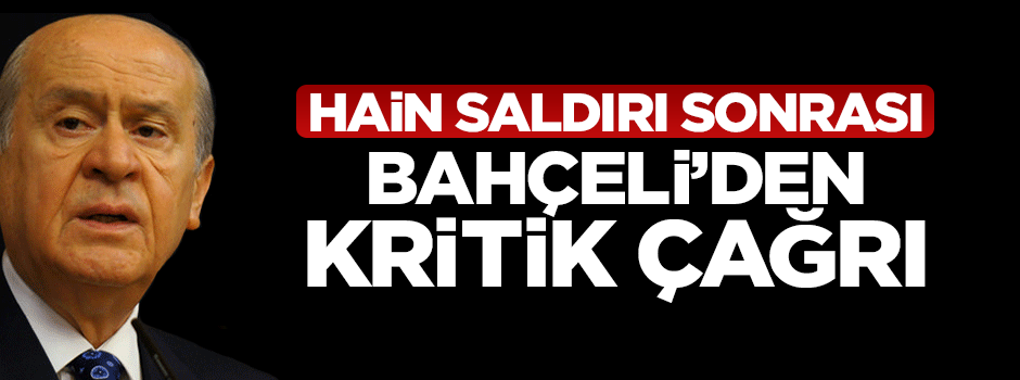 Hain saldırı sonrası Bahçeli'den kritik çağrı