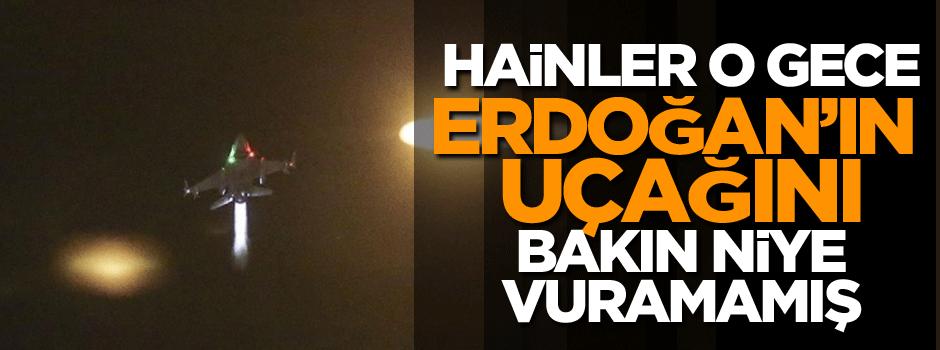 Hainler o gece Erdoğan'ın uçağını bakın niye vuramamış