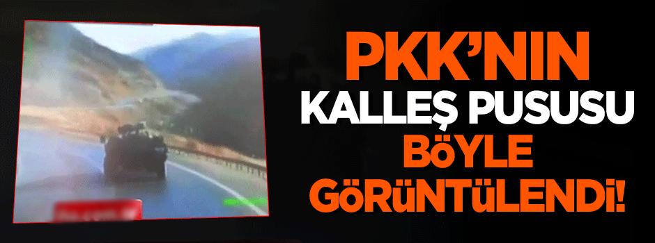 PKK'nın kalleş pususu böyle görüntülendi