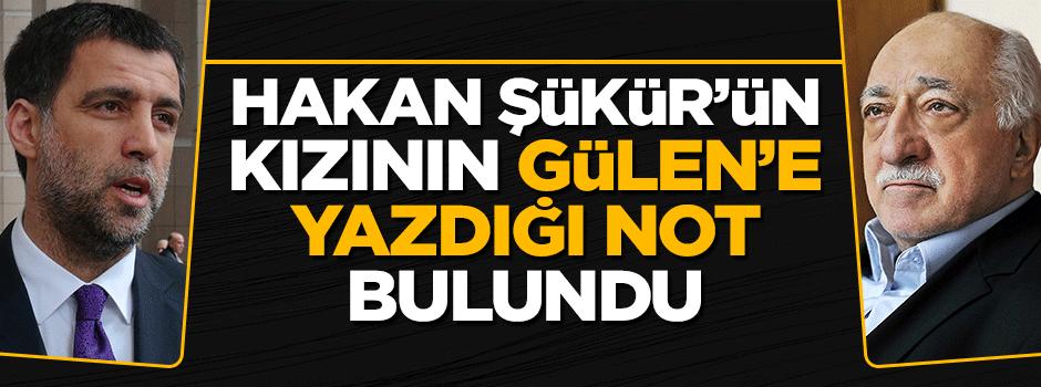 Hakan Şükür'ün kızının Gülen'e yazdığı not ortaya çıktı