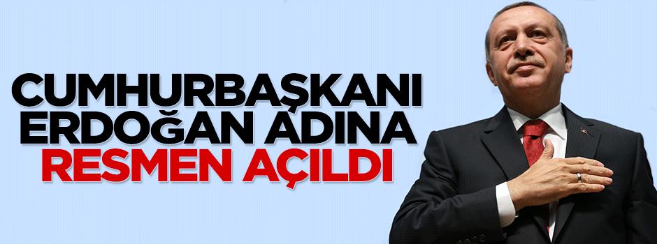 Recep Tayyip Erdoğan adına resmen açıldı