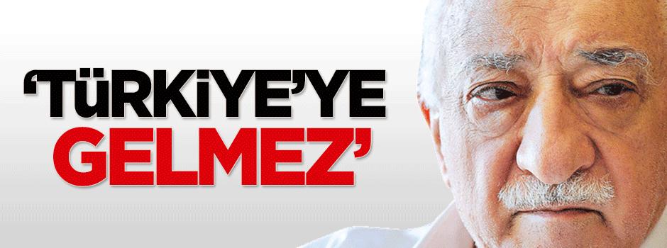 'Gülen Türkiye'ye gelmez'