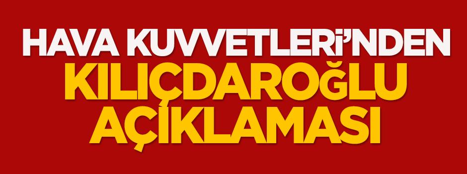 Hava Kuvvetleri'nden Kılıçdaroğlu açıklaması!