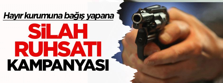 Hayır kurumuna bağış yapana silah ruhsatı kampanyası