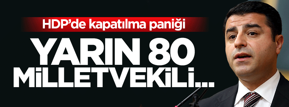 HDP kapatılma paniği: Yarın 80 milletvekili...