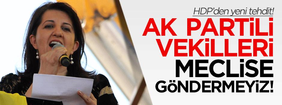 'AK Partili vekilleri meclise göndermeyiz'