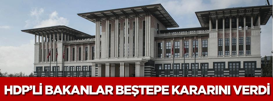 HDP'li bakanlardan beştepe kararı!
