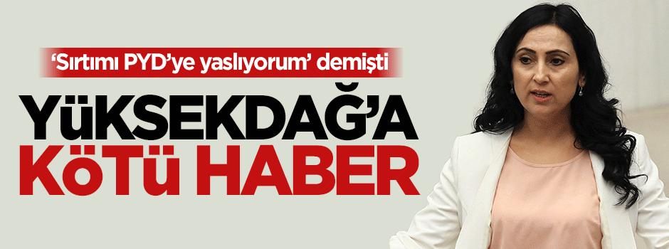 Sırtını PYD'ye yaslayan Yüksekdağ'a kötü haber!