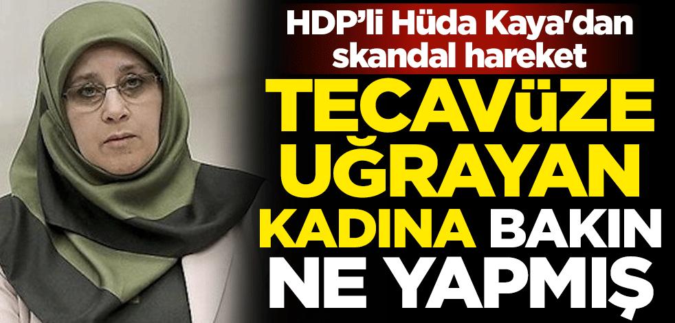 HDP'li Hüda Kaya'dan skandal hareket! Tecavüze uğrayan kadına ...