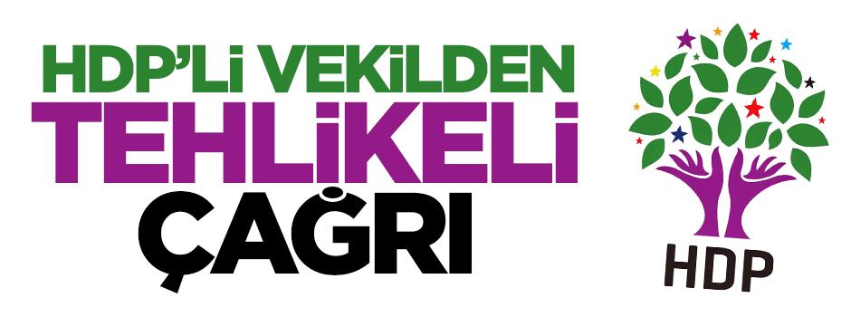 HDP'li vekilden tehlikeli çağrı