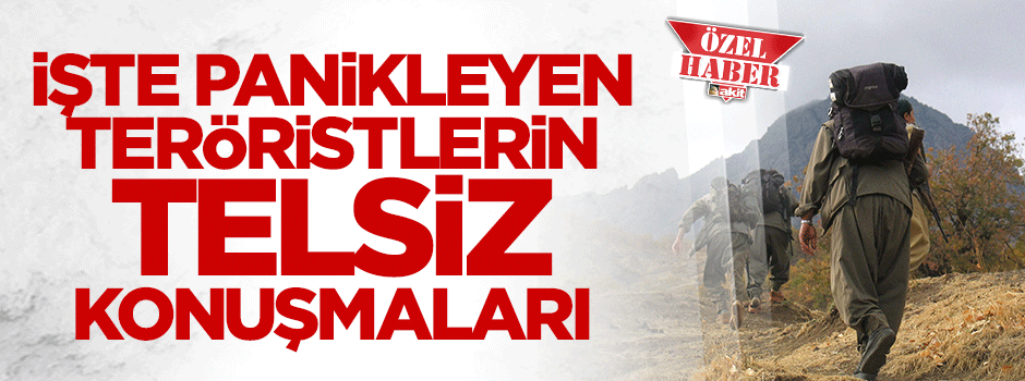 AKİT, PANİKLEYEN PKK'NIN TELSİZ GÖRÜŞMELERİNE ULAŞTI