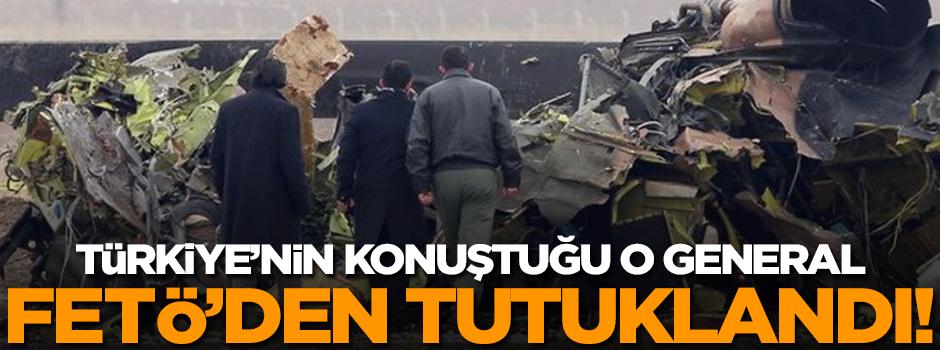 Türkiye'nin konuştuğu general FETÖ'den tutuklandı