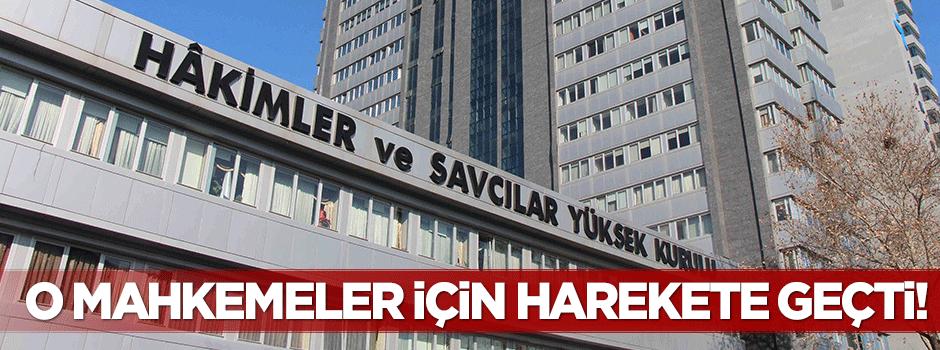 HSYK o mahkemeler için harekete geçti!