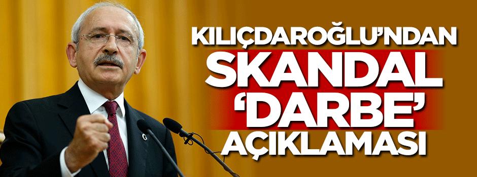 Kılıçdaroğlu'ndan skandal darbe açıklaması