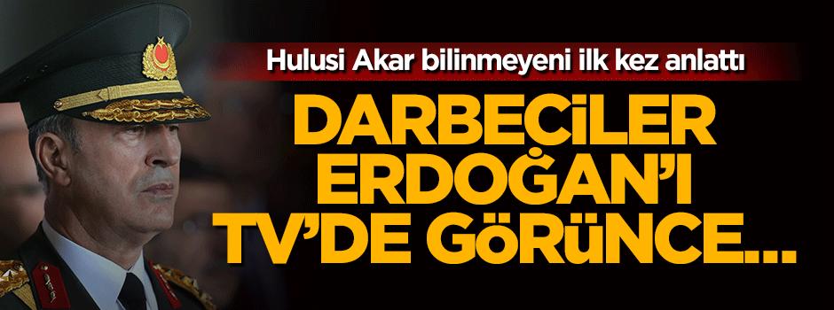 Hulusi Akar açıkladı: Darbeciler Erdoğan'ı TV'de görünce...