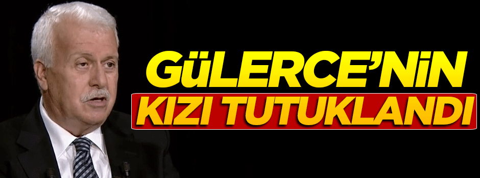 Hüseyin Gülerce'nin kızı tutuklandı