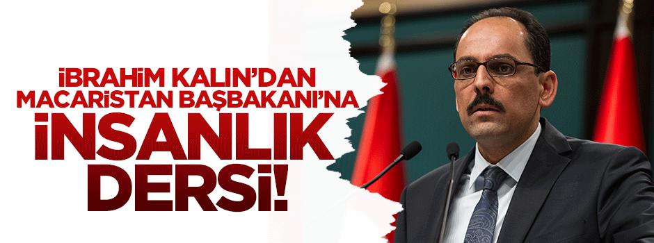 Kalın'dan Macaristan Başbakanı'na insanlık dersi!
