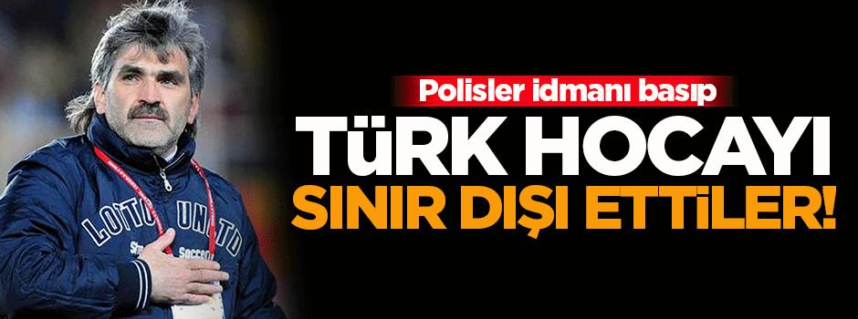 İdmanı basıp Türk hocayı sınır dışı ettiler!