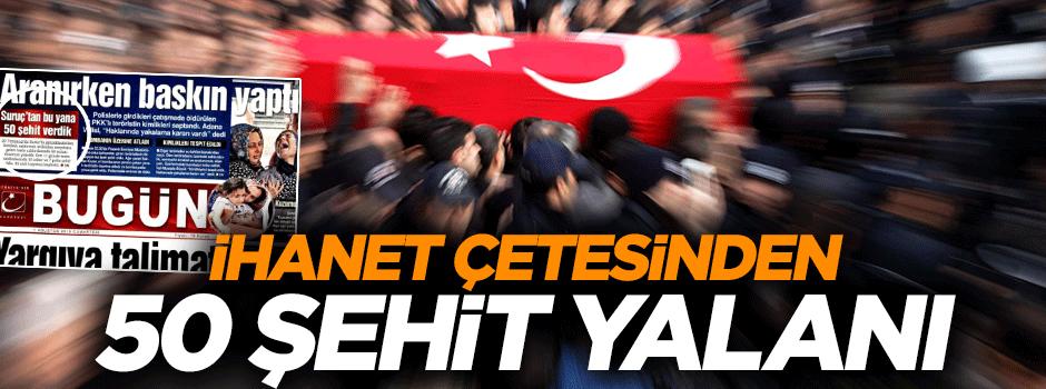 İhanet Gazetesi Bugün'den 50 şehit yalanı