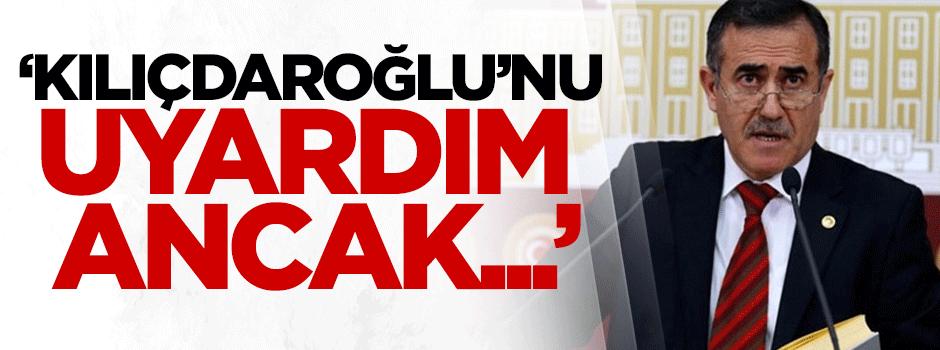 'Kılıçdaroğlu'nu uyardım ancak...'
