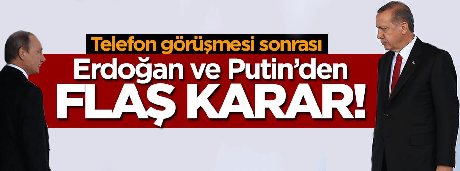 Erdoğan ve Putin'den flaş karar!