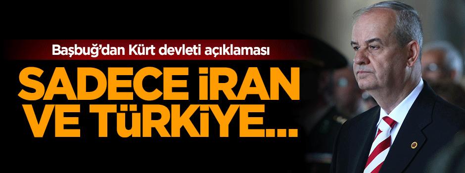 İlker Başbuğ'dan Kürt devleti açıklaması