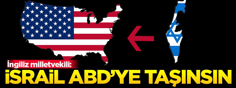 İngiliz milletvekili: İsrail, ABD'ye taşınsın