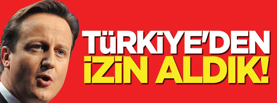 İngiltere: Türkiye'den izin aldık!