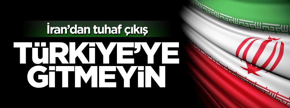 İran'dan tuhaf uyarı: Türkiye'ye gitmeyin