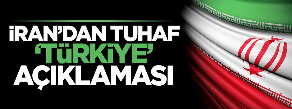 İran'dan tuhaf 'Türkiye' açıklaması