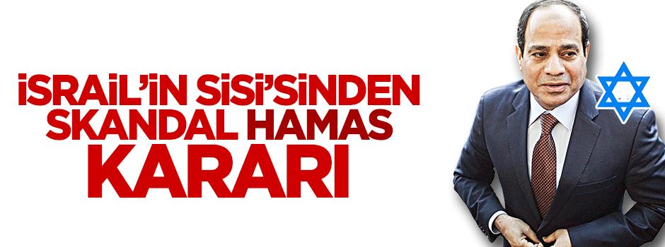 İsrail'in Sisi'si Hamas'ı 'terör örgütü' ilan etti!