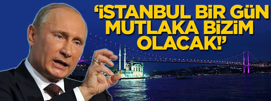 'İstanbul bir gün mutlaka bizim olacak!'
