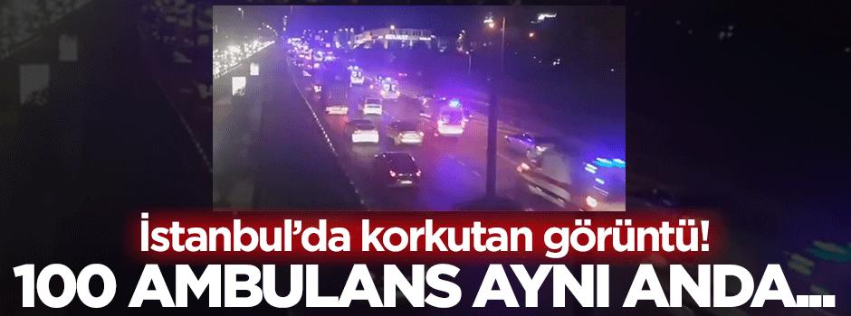 İstanbul'da korkutan görüntü: 100 ambulans...