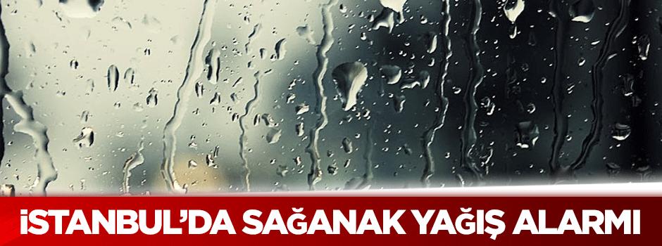 İstanbul'da sağanak yağış alarmı!
