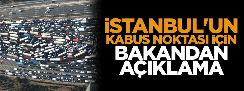 İstanbul'un kabus noktası için Bakandan açıklama