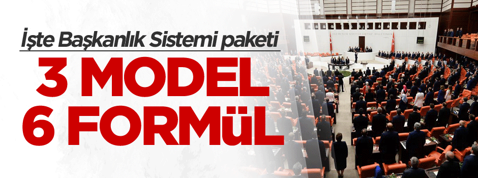 İşte Başkanlık Sistemi paketi: 3 model, 6 Formül