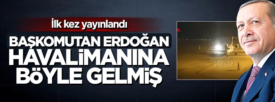 İlk kez yayınlandı, Erdoğan böyle gelmiş!