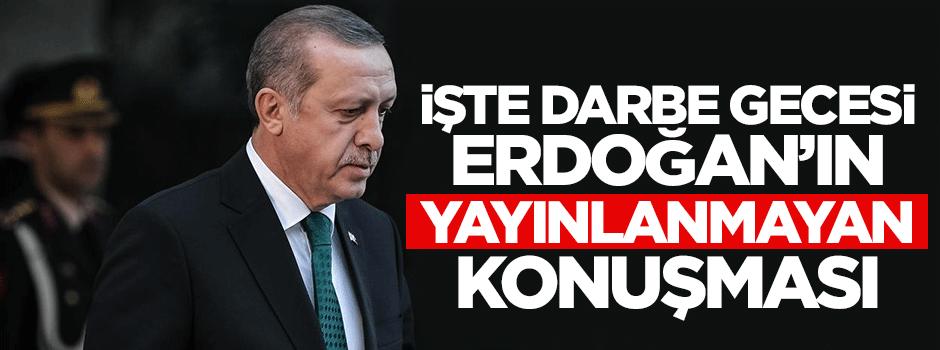 İşte Erdoğan'ın darbe gecesi yayınlanmayan konuşması